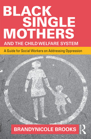 Black Single Mothers and the Child Welfare System - 1st Edition book cover
