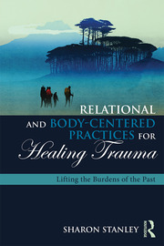 Relational and Body-Centered Practices for Healing Trauma - 1st Edition book cover