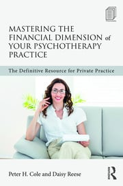 Mastering the Financial Dimension of Your Psychotherapy Practice - 1st Edition book cover