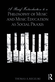A Brief Introduction to A Philosophy of Music and Music Education as Social Praxis - 1st Edition book cover