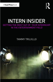 Intern Insider : Getting the Most Out of Your Internship in the Entertainment Field - 1st Edition book cover