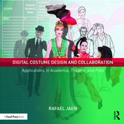 Digital Costume Design and Collaboration : Applications in Academia, Theatre, and Film - 1st Edition book cover