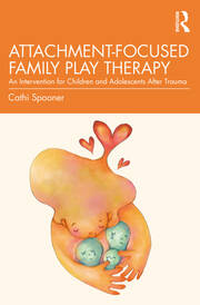 Attachment-Focused Family Play Therapy - 1st Edition book cover