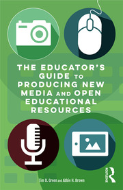 The Educator's Guide to Producing New Media and Open Educational Resources - 1st Edition book cover