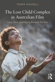 The Lost Child Complex in Australian Film - 1st Edition book cover