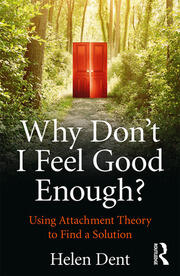 Why Don't I Feel Good Enough? : Using Attachment Theory to Find a Solution - 1st Edition book cover