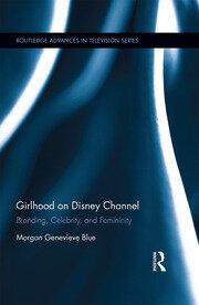 Girlhood on Disney Channel: Branding, Celebrity, and Femininity