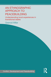 An Ethnographic Approach to Peacebuilding: Understanding Local Experiences in Transitional States