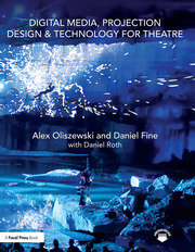Digital Media, Projection Design, and Technology for Theatre - 1st Edition book cover