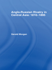 Anglo-Russian Rivalry in Central Asia 1810-1895 - 1st Edition book cover