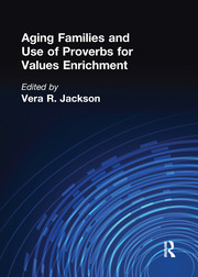 Aging Families and Use of Proverbs for Values Enrichment - 1st Edition book cover