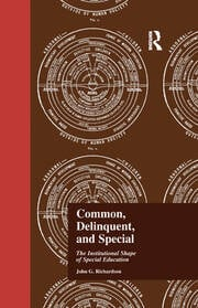 Common, Delinquent, and Special: The Institutional Shape of Special Education