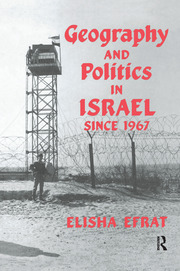 Geography and Politics in Israel Since 1967 - 1st Edition book cover