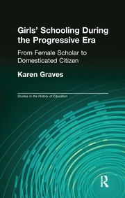 Girl's Schooling During The Progressive Era: From Female Scholar to Domesticated Citizen