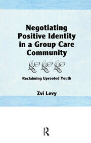 Negotiating Positive Identity in a Group Care Community - 1st Edition book cover
