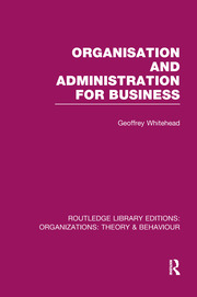 Organisation and Administration for Business (RLE: Organizations) - 1st Edition book cover