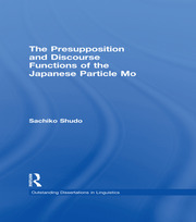 The Presupposition and Discourse Functions of the Japanese Particle Mo - 1st Edition book cover