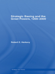 Strategic Basing and the Great Powers, 1200-2000 - 1st Edition book cover