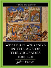 Western Warfare in the Age of the Crusades 1000-1300 - 1st Edition book cover