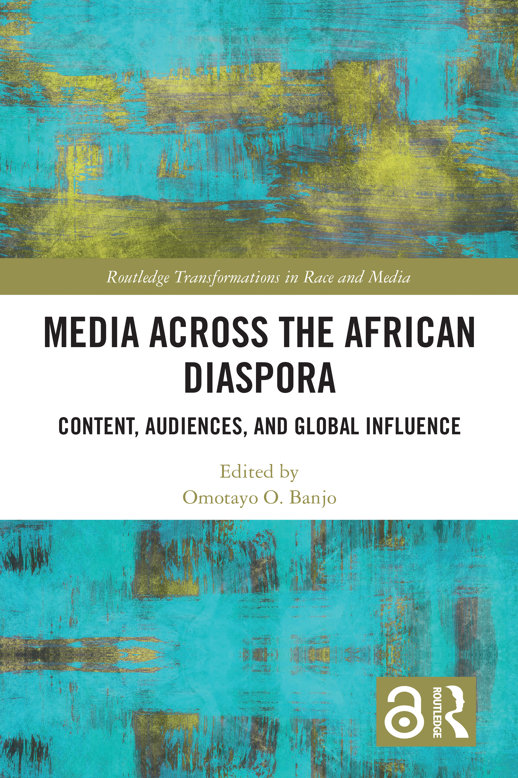 Media Across the African Diaspora : Content, Audiences, and Influence, teal and gold cover with white rectangle, white, black, and gold text