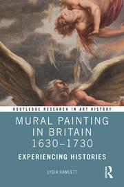 Mural Painting In Britain 1630 1730 Experiencing Histories 1st Edit