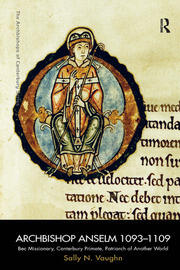 Archbishop Anselm 1093–1109 : Bec Missionary, Canterbury Primate, Patriarch of Another World - 1st Edition book cover