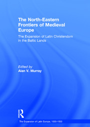 The North-Eastern Frontiers of Medieval Europe: The Expansion of Latin Christendom in the Baltic Lands