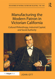 Manufacturing the Modern Patron in Victorian California - 1st Edition book cover