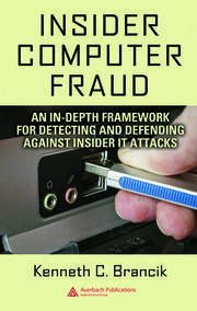 Insider Computer Fraud: An In-depth Framework for Detecting and Defending against Insider IT Attacks
