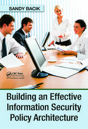 Building an Effective Information Security Policy Architecture