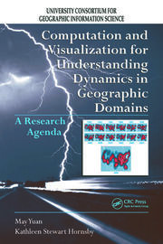 Computation and Visualization for Understanding Dynamics in Geographic Domains - 1st Edition book cover