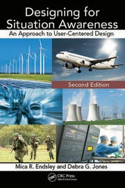 Designing for Situation Awareness: An Approach to User-Centered Design, Second Edition