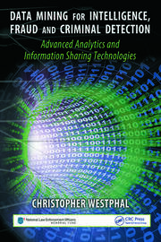 Data Mining for Intelligence, Fraud & Criminal Detection: Advanced Analytics & Information Sharing Technologies