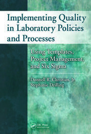 Implementing Quality in Laboratory Policies and Processes: Using Templates, Project Management, and Six Sigma