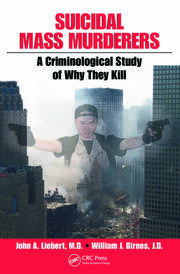 Suicidal Mass Murderers: A Criminological Study of Why They Kill