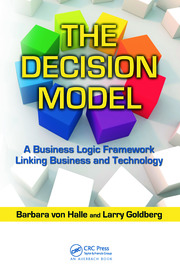 The Decision Model: A Business Logic Framework Linking Business and Technology