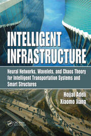Intelligent Infrastructure: Neural Networks, Wavelets, and Chaos Theory for Intelligent Transportation Systems and Smart Structures