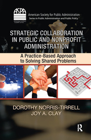 Strategic Collaboration in Public and Nonprofit Administration: A Practice-Based Approach to Solving Shared Problems