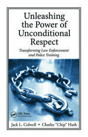 Unleashing the Power of Unconditional Respect: Transforming Law Enforcement and Police Training
