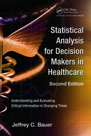 Statistical Analysis for Decision Makers in Healthcare: Understanding and Evaluating Critical Information in Changing Times