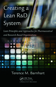 Creating a Lean R&D System: Lean Principles and Approaches for Pharmaceutical and Research-Based Organizations