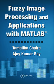 Fuzzy Image Processing and Applications with MATLAB - 1st Edition book cover