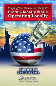 Keeping Your Business in the U.S.A.: Profit Globally While Operating Locally