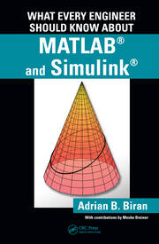 What Every Engineer Should Know about MATLAB® and Simulink®