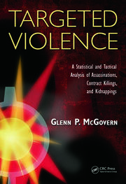 Targeted Violence: A Statistical and Tactical Analysis of Assassinations, Contract Killings, and Kidnappings