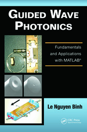 Guided Wave Photonics: Fundamentals and Applications with MATLAB�