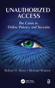 Unauthorized Access: The Crisis in Online Privacy and Security