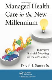 Managed Health Care in the New Millennium: Innovative Financial Modeling for the 21st Century