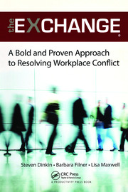 The Exchange: A Bold and Proven Approach to Resolving Workplace Conflict