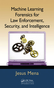 Machine Learning Forensics for Law Enforcement, Security, and Intelligence - 1st Edition book cover